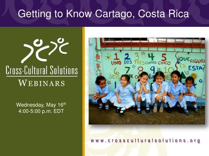 Getting to Know Cartago, Costa RicaW EBINARSWednesday, May 16th4:00-5:00 p.m. EDT                      www.crossculturalso...