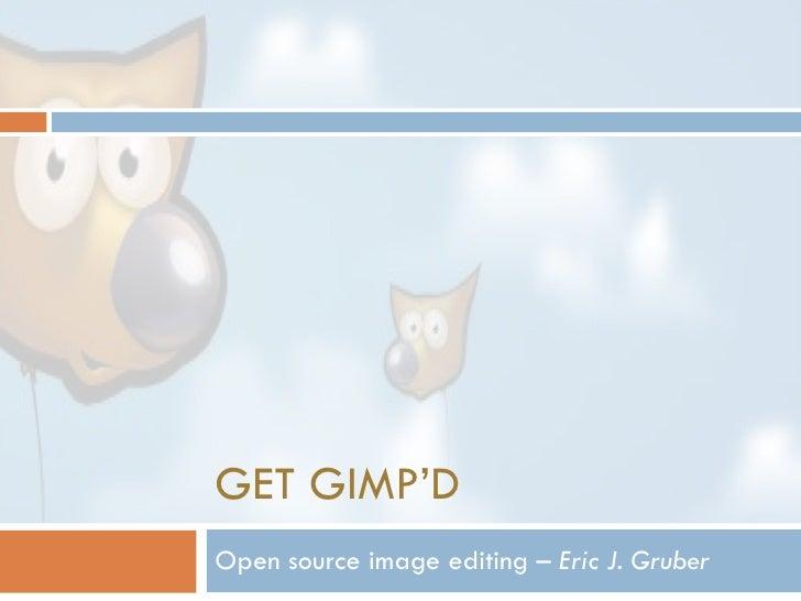 GET GIMP'D Open source image editing –  Eric J. Gruber