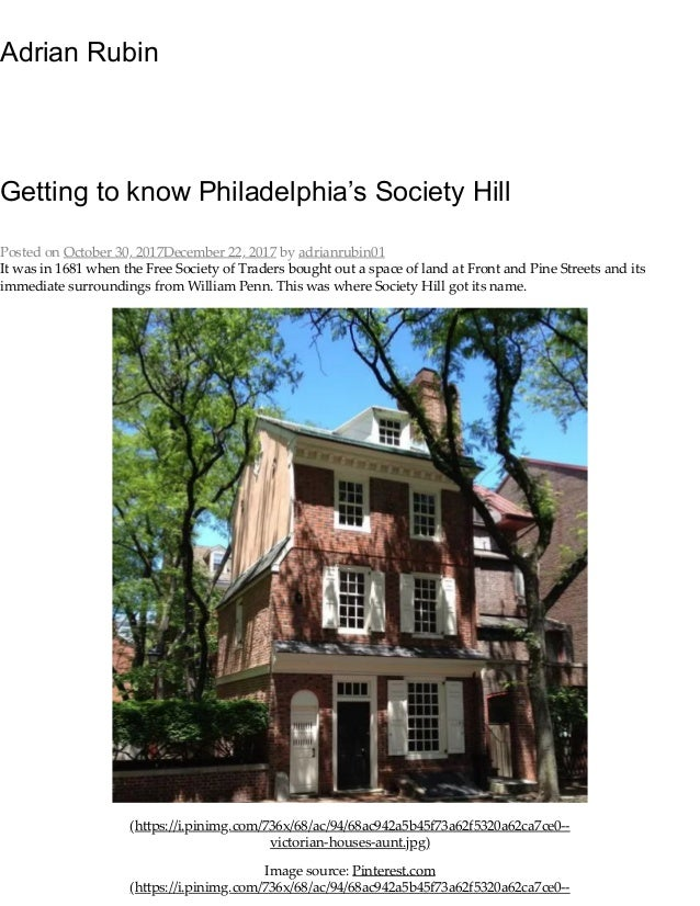 Adrian Rubin Getting to know Philadelphia's Society Hill It was in 1681 when the Free Society of Traders bought out a spac...