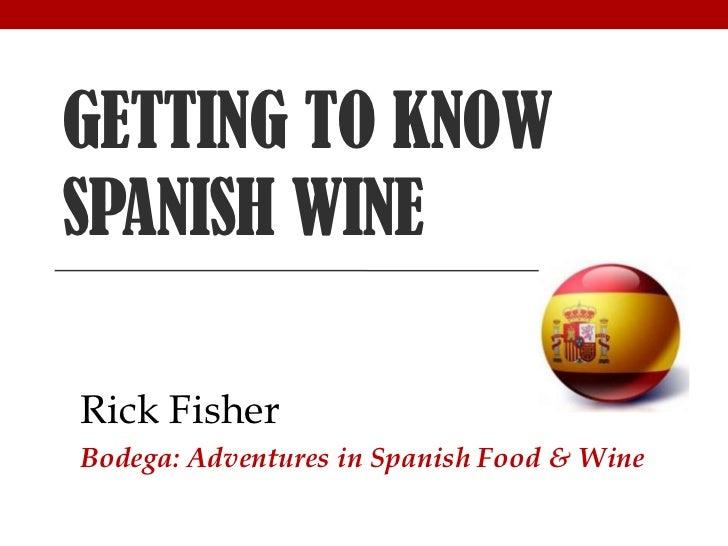 GETTING TO KNOWSPANISH WINERick FisherBodega: Adventures in Spanish Food & Wine