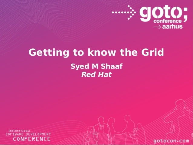 Getting to know the Grid Syed M Shaaf Red Hat