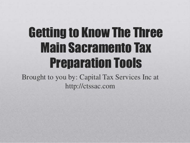 Getting to Know The ThreeMain Sacramento TaxPreparation ToolsBrought to you by: Capital Tax Services Inc athttp://ctssac.com
