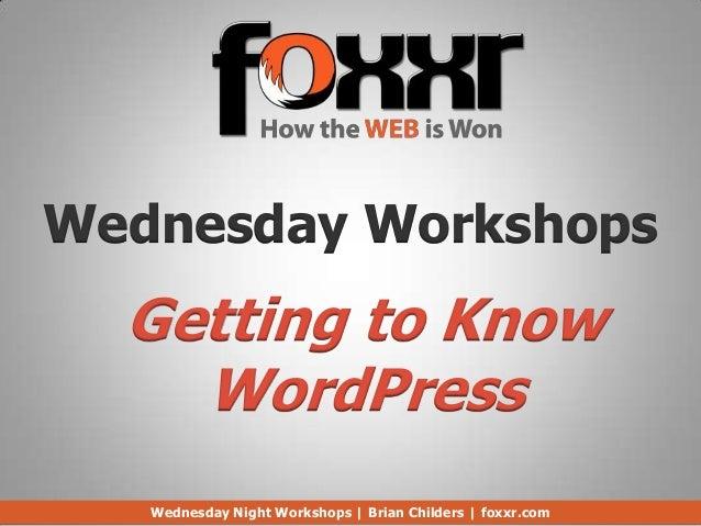 Wednesday Workshops  Getting to Know    WordPress   Wednesday Night Workshops | Brian Childers | foxxr.com
