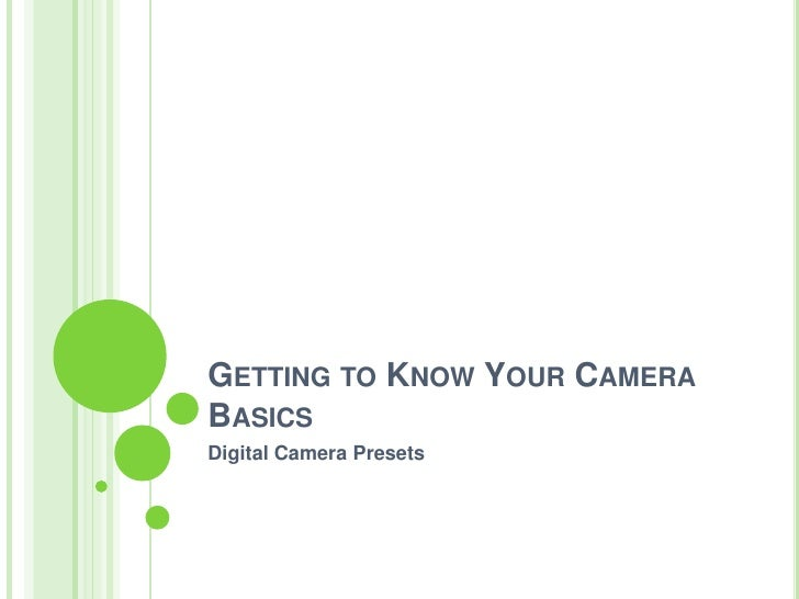 Getting to Know Your Camera Basics<br />Digital Camera Presets<br />