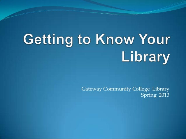 Gateway Community College Library                      Spring 2013