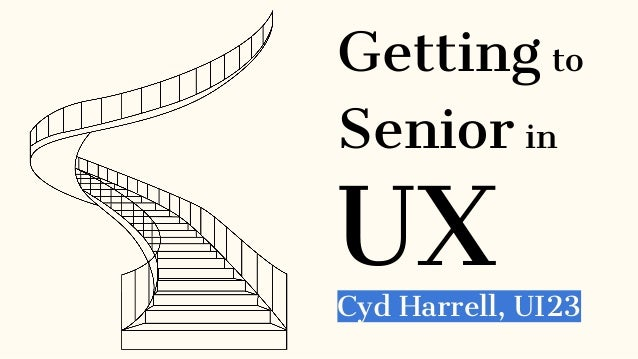 Getting to Senior in UXCyd Harrell, UI23