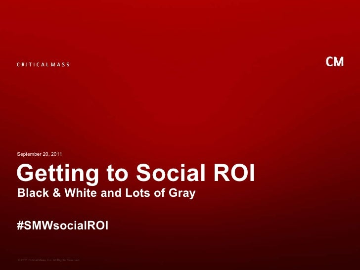 Getting to Social ROI Black & White and Lots of Gray #SMWsocialROI  September 20, 2011