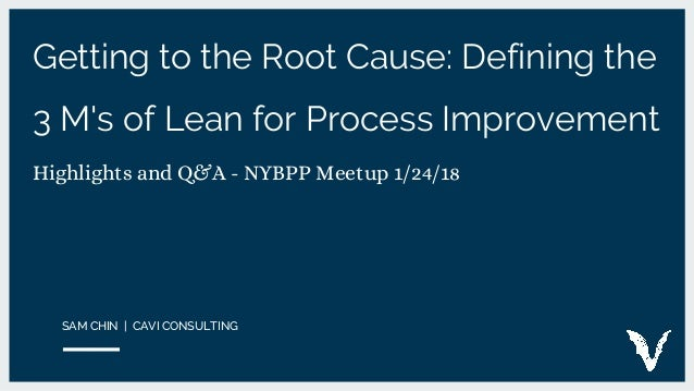 Getting to the Root Cause: Defining the 3 M's of Lean for Process Improvement Highlights and Q&A - NYBPP Meetup 1/24/18 SA...