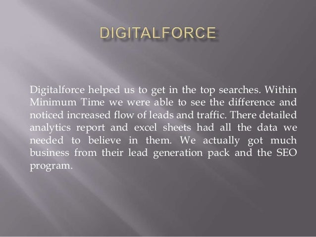 Digitalforce helped us to get in the top searches. WithinMinimum Time we were able to see the difference andnoticed increa...