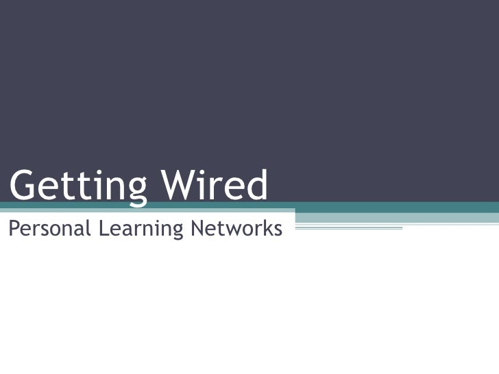 Getting Wired Personal Learning Networks