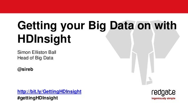 Simon Elliston Ball Head of Big Data @sireb Getting your Big Data on with HDInsight http://bit.ly/GettingHDInsight #gettin...