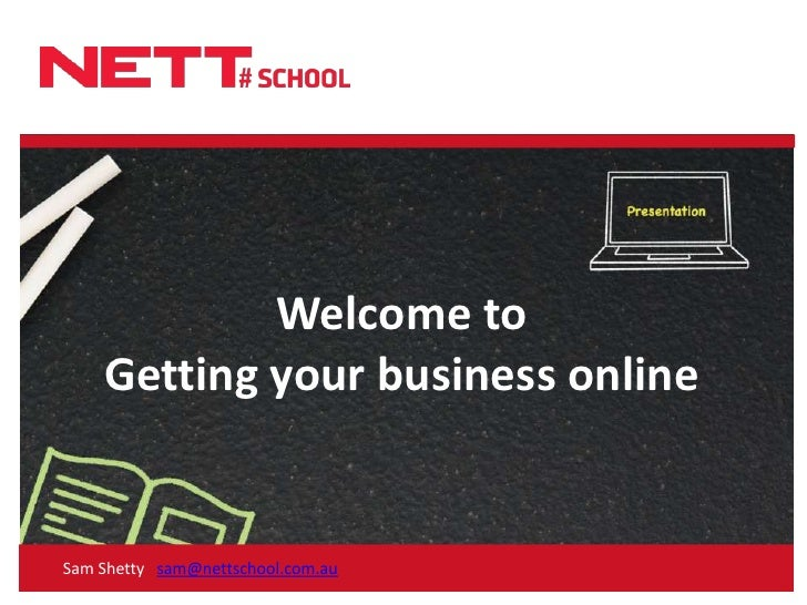 Welcome toGetting your business online<br />Sam Shetty   sam@nettschool.com.au<br />