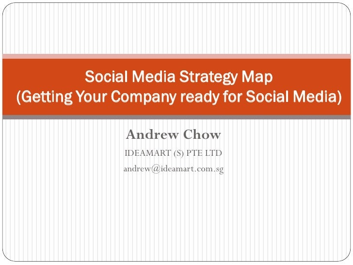 Social Media Strategy Map (Getting Your Company ready for Social Media)                 Andrew Chow               IDEAMART...