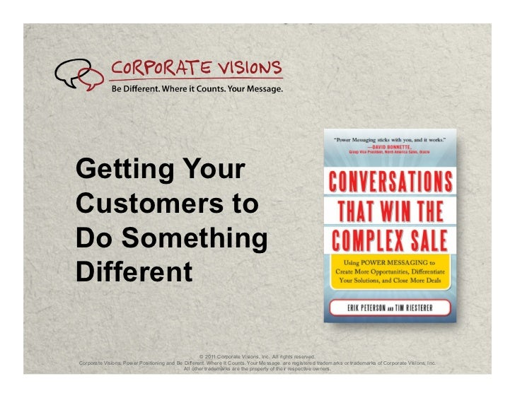 Getting YourCustomers toDo SomethingDifferent                                                   © 2011 Corporate Visions, ...