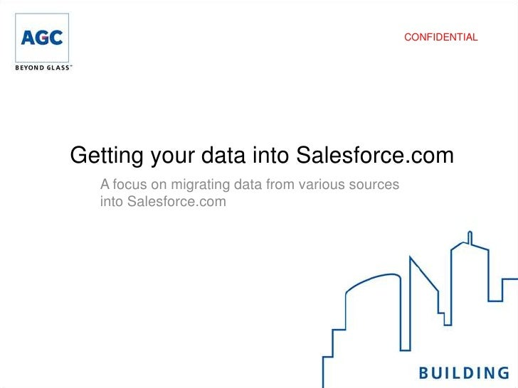 CONFIDENTIALGetting your data into Salesforce.com  A focus on migrating data from various sources  into Salesforce.com