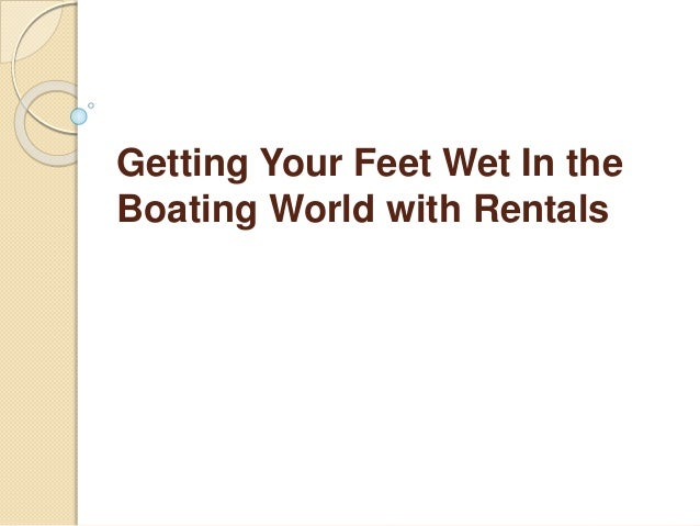Getting Your Feet Wet In the  Boating World with Rentals