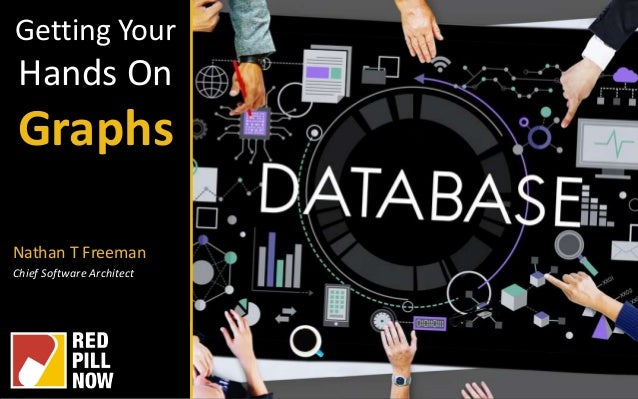 Getting Your Hands On Graphs Nathan T Freeman Chief Software Architect