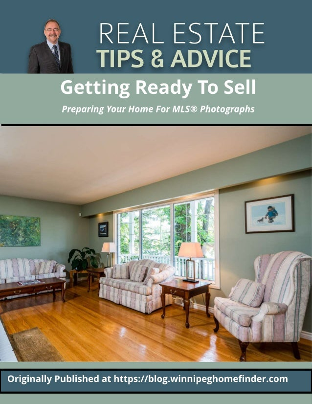 REALESTATE TIPS&ADVICE Originally Published at ht t ps://blog.winnipeghomefinder.com Get t ing Ready To Sell Preparing You...
