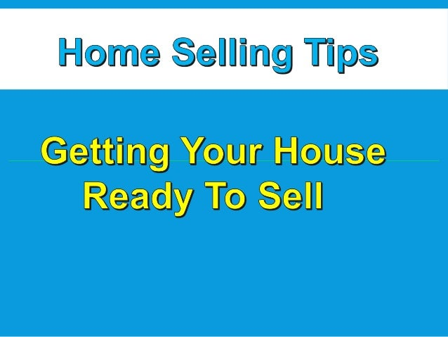 Home Selling Tips     Getting Your House Ready To Sell
