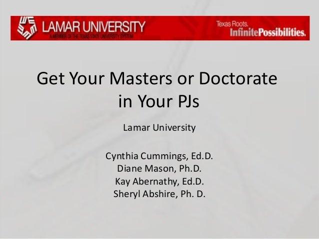 Get Your Masters or Doctorate          in Your PJs           Lamar University        Cynthia Cummings, Ed.D.          Dian...