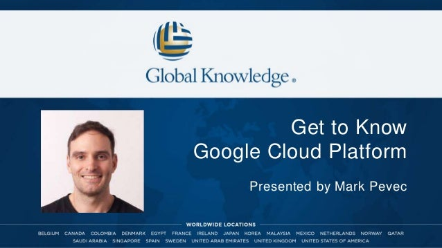 Get to Know Google Cloud Platform Presented by Mark Pevec