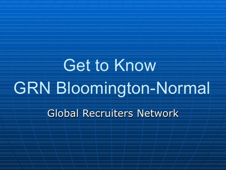 Get to Know  GRN Bloomington-Normal Global Recruiters Network