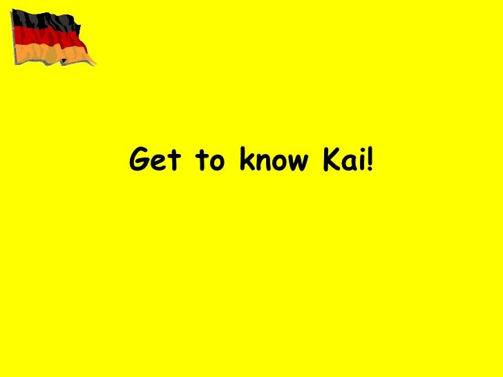 Get to know Kai!