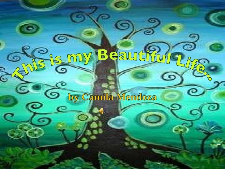 This is my Beautiful Life... by Camila Mendoza