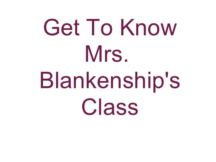 Get To Know     Mrs. Blankenship's     Class