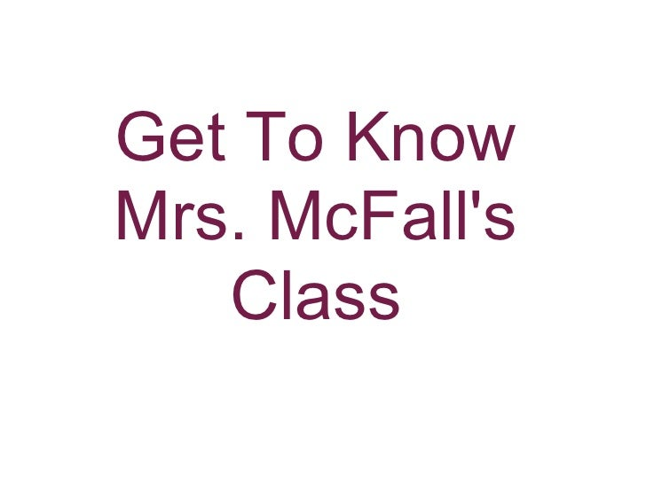 Get To Know Mrs. McFall's    Class