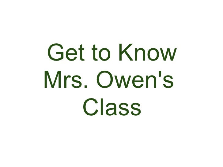 Get to Know Mrs. Owen's    Class