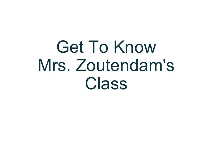 Get To Know Mrs. Zoutendam's Class
