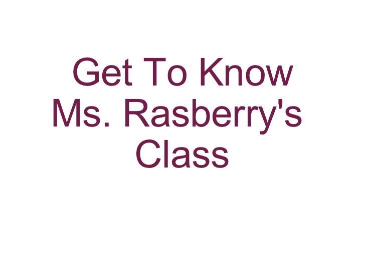 Get To Know Ms. Rasberry's Class