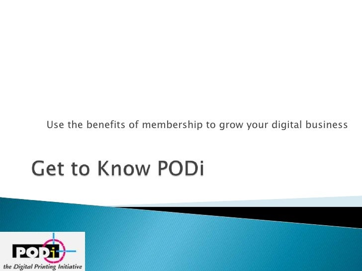 Use the benefits of membership to grow your digital business<br />Get to Know PODi                  <br />