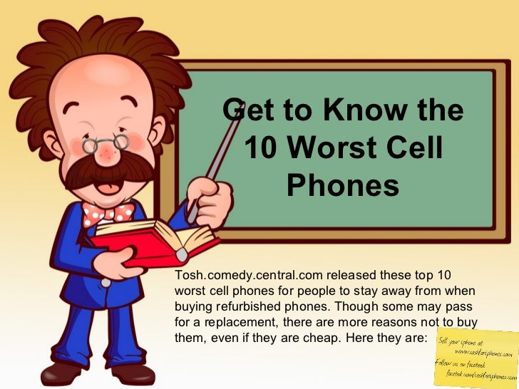 Get to Know the 10 Worst Cell Phones Tosh.comedy.central.com released these top 10 worst cell phones for people to stay aw...