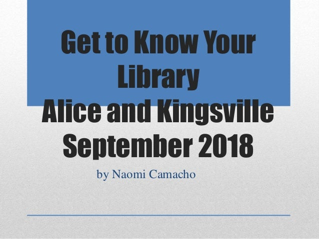 Get to Know Your Library Alice and Kingsville September 2018 by Naomi Camacho