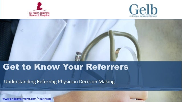 PAGE 1 Get to Know Your Referrers Understanding Referring Physician Decision Making www.endeavormgmt.com/healthcare