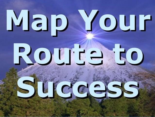 © it-will-happen 2012Map YourMap YourRoute toRoute toSuccessSuccess