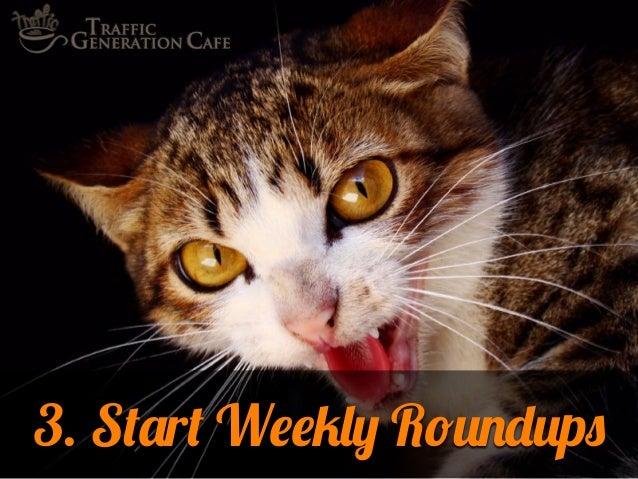 3. Start Weekly Roundups