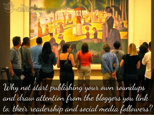 Why not start publishing your own roundups and draw attention from #e bloggers you link to, #eir readership and social med...