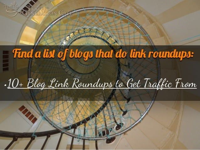 Find a list of blogs that do link roundups:  •10+ Blog Link Roundups to Get T!affic F!om