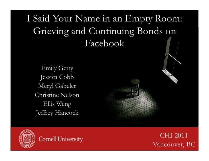 I Said Your Name in an Empty Room:  Grieving and Continuing Bonds on              Facebook   Emily Getty   Jessica Cobb  M...