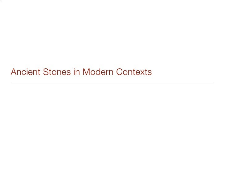 Ancient Stones in Modern Contexts