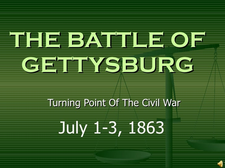 THE BATTLE OF GETTYSBURG Turning Point Of The Civil War July 1-3, 1863