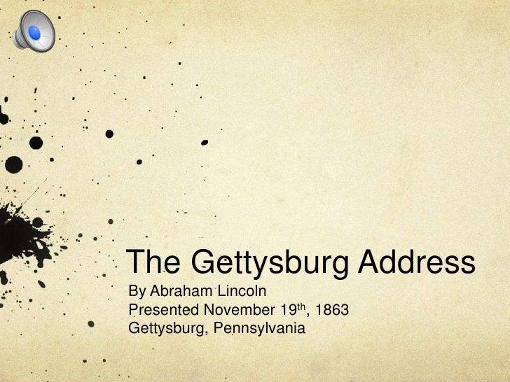The Gettysburg Address<br />By Abraham Lincoln<br />Presented November 19th, 1863<br />Gettysburg, Pennsylvania<br />