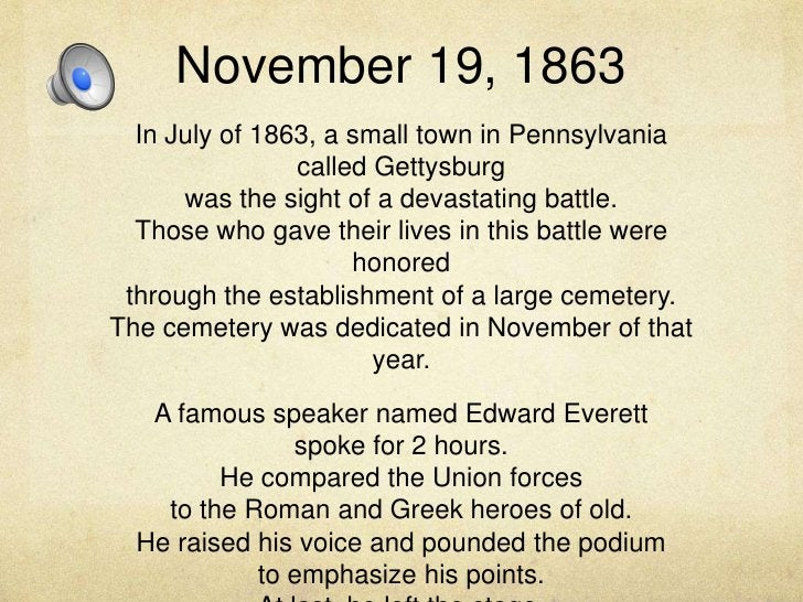 November 19, 1863<br />In July of 1863, a small town in Pennsylvania called Gettysburgwas the sight of a devastating battl...