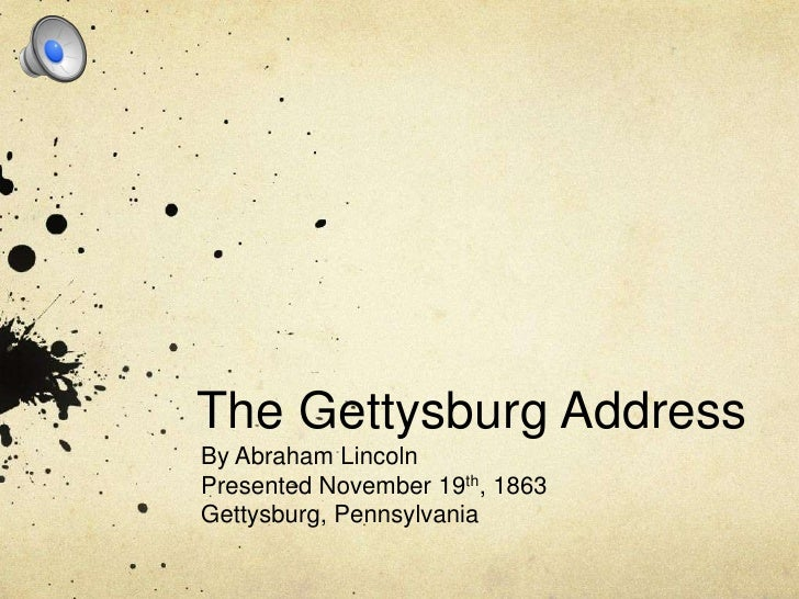 The Gettysburg Address<br />By Abraham Lincoln<br />Presented November 19th, 1863<br />Gettysburg, Pennsylvania<br />