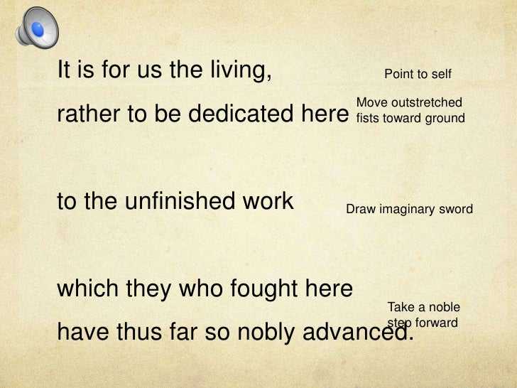 It is for us the living, <br />rather to be dedicated here <br />to the unfinished work <br />which they who fought here <...