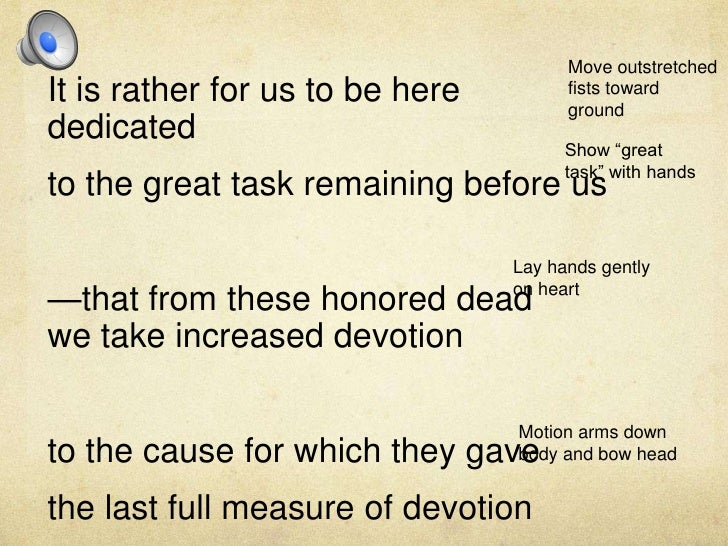 Move outstretchedfists towardground<br />It is rather for us to be here dedicated <br />to the great task remaining before...