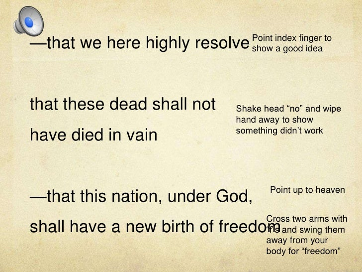 —that we here highly resolve <br />that these dead shall not <br />have died in vain<br />—that this nation, under God, <b...